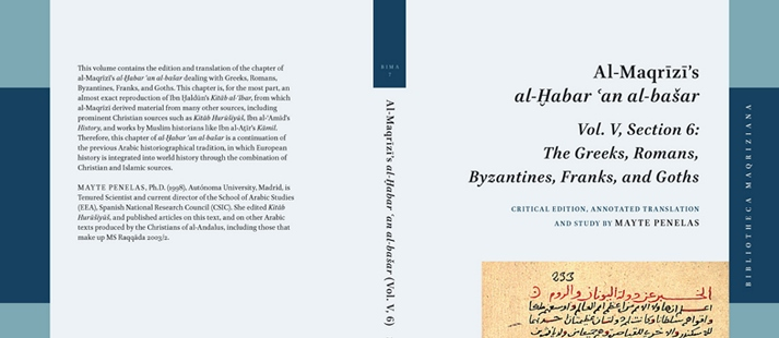 Publication of 'Al-Maqrīzī's al-Ḫabar ʿan al-bašar, Vol. V, Section 6: The Greeks, Romans, Byzantines, Franks, and Goths', Critical Edition, Annotated Translation and Introduction by Mayte Penelas (BIMA 7)